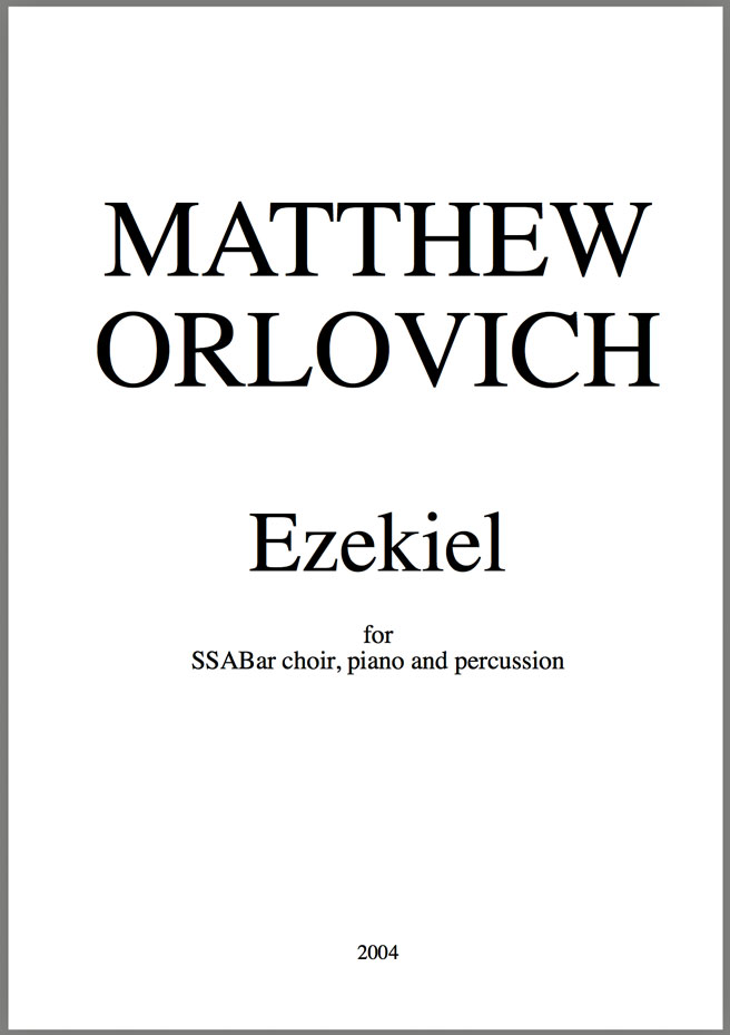 Score sample: Ezekiel (for SSABar choir, piano & percussion) – By Matthew Orlovich.