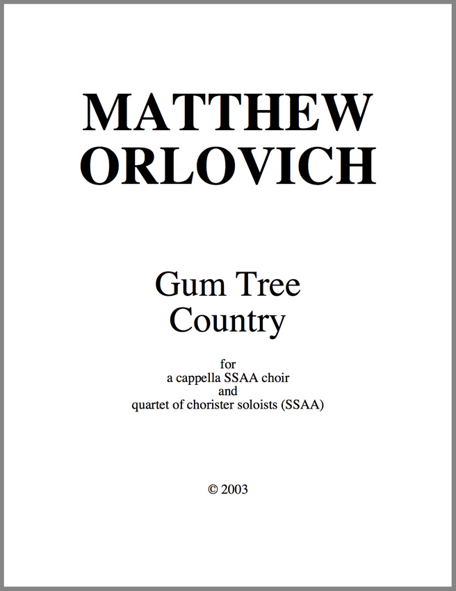 "Score sample – ""Gum Tree Country"" for a cappella SSAA choir & quartet of chorister soloists (SSAA) – By Matthew Orlovich."