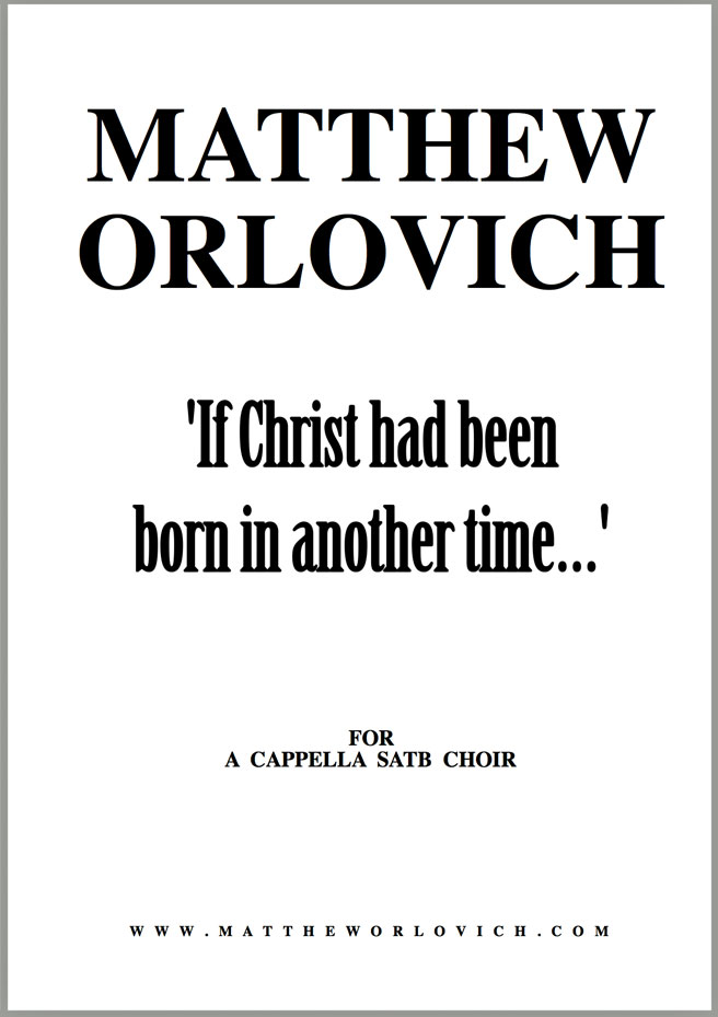 "Score sample: ""If Christ had been born in another time"" (for a cappella SATB choir) – By Matthew Orlovich."