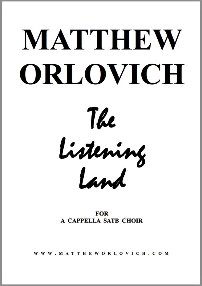 The Listening Land (for a cappella SATB choir) – by Matthew Orlovich.