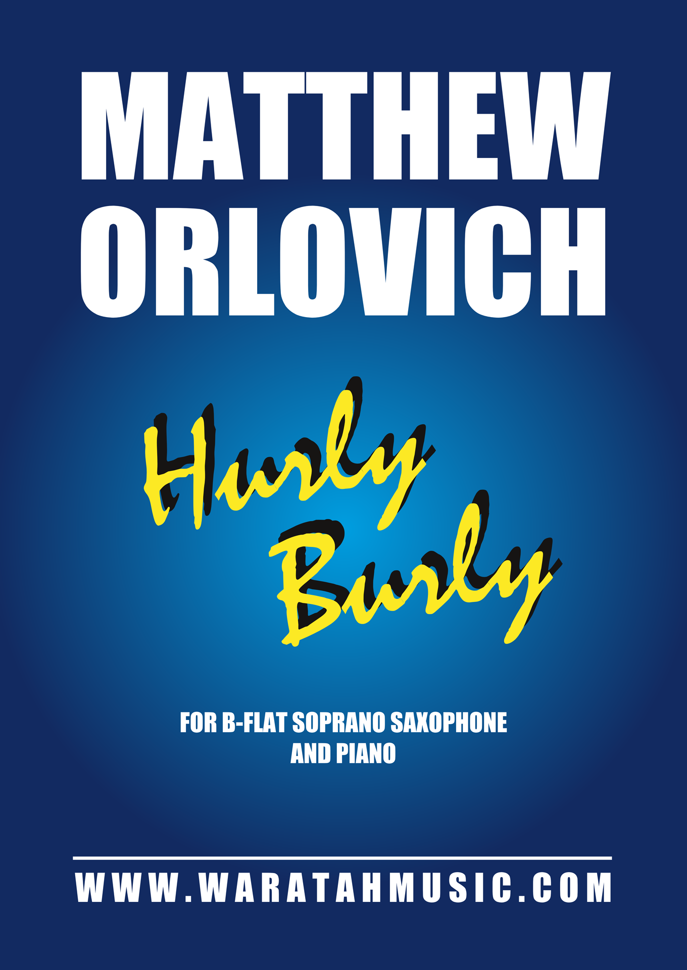 Hurly Burly (for soprano sax and piano) – By Matthew Orlovich.