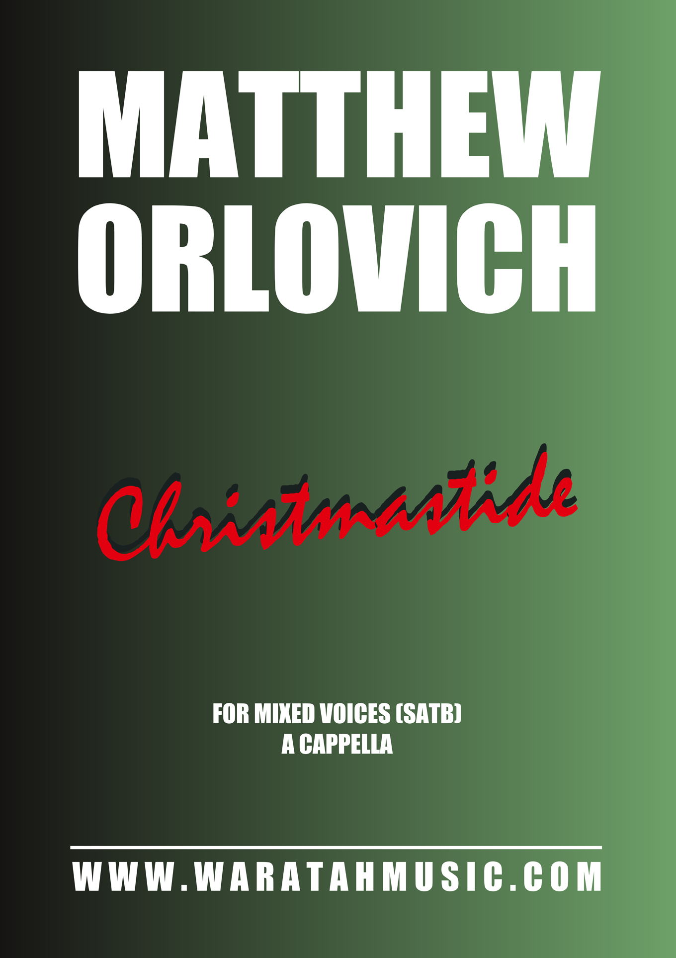 Christmastide for mixed voices (SATB), a cappella – By Matthew Orlovich. Published by Waratah Music.